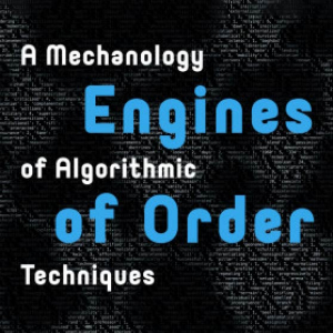 Editor-in-Chief's Pick - Engines of Order: A Mechanology of Algorithmic Techniques